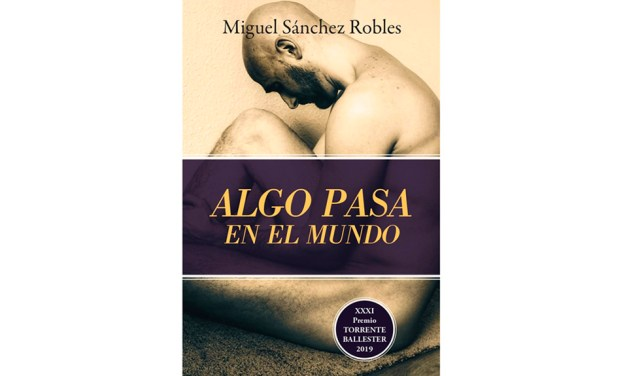 """Publicada la novela """"Algo pasa en el mundo"""" de Miguel Sánchez Robles, Premio Torrente Ballester de narrativa en castellano"""