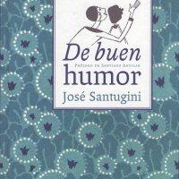 ¡Santuginizate!: De buen humor. La modernidad cómica de José Santugini.