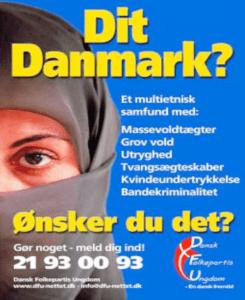 """Este cartel es parte de la campaña propagandística del Partido Popular Danés, hoy segunda fuerza en el Parlamento: """"¿Su Dinamarca? Una sociedad multiétnica con: violaciones en masa, asaltos, inseguridad, matrimonios forzados, opresión de las mujeres, bandidaje. ¿Es lo que quiere?"""""""