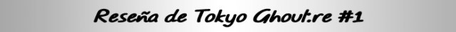 Reseña de Tokyo Ghoul re #1 cartel reseña - el palomitron