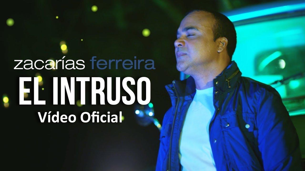 Zacarías Ferreira – El intruso (Vídeo Oficial, ESTRENO)