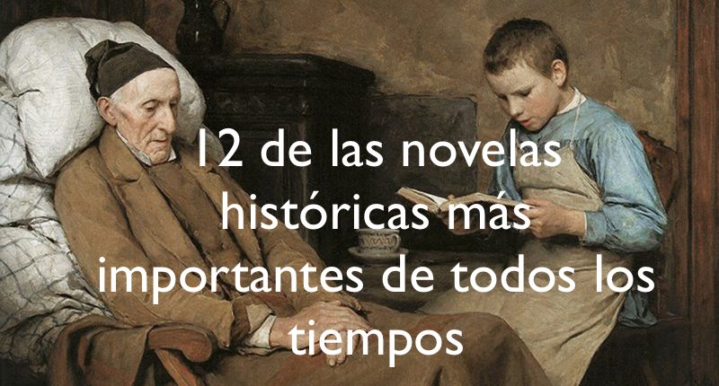 12 de las novelas históricas más importantes de todos los tiempos