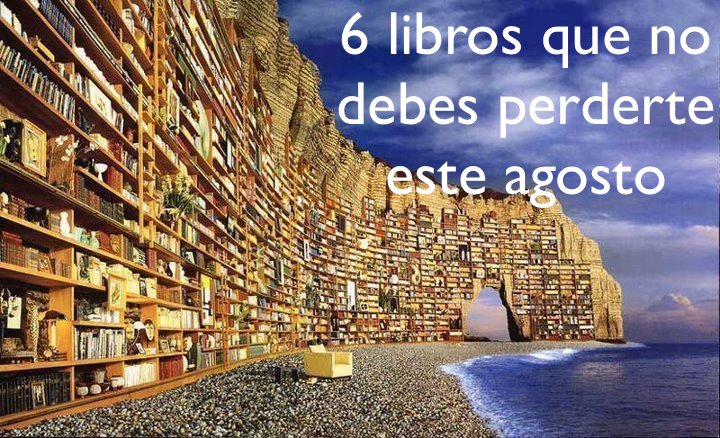 6 libros que no debes perderte este agosto
