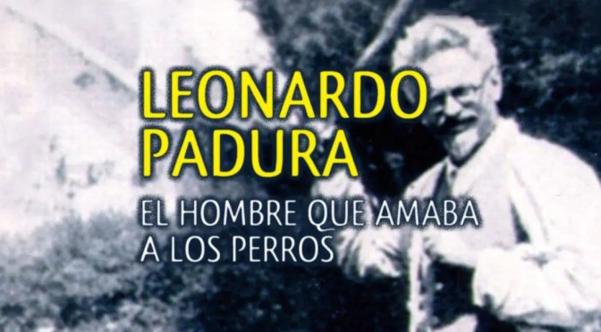 """Sobre """"El hombre que amaba a los perros"""", de Leonardo Padura"""