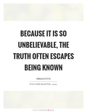because-it-is-so-unbelievable-the-truth-often-escapes-being-known-quote-1