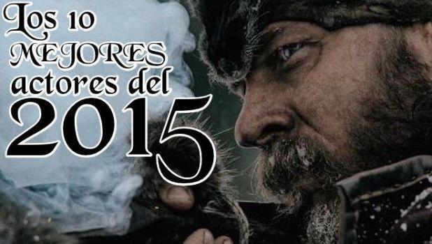 Los 10 MEJORES actores del 2015
