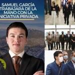 PARECE QUE LA INICIATIVA PRIVADA JUGARÁ UN ROL PREPONDERANTE EN EL GOBIERNO DE SAMUEL GARCÍA, TIEMPO AL TIEMPO PARA SABER SI ESA MEZCLA DARÁ RESULTADOS O NO