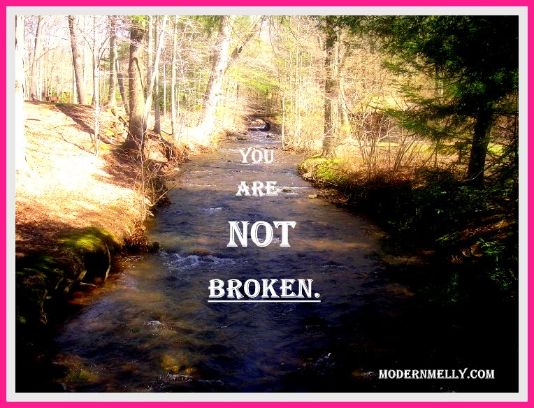 You Are Not Broken~ A Girl's Mantra