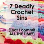7 Deadly Crochet Sins