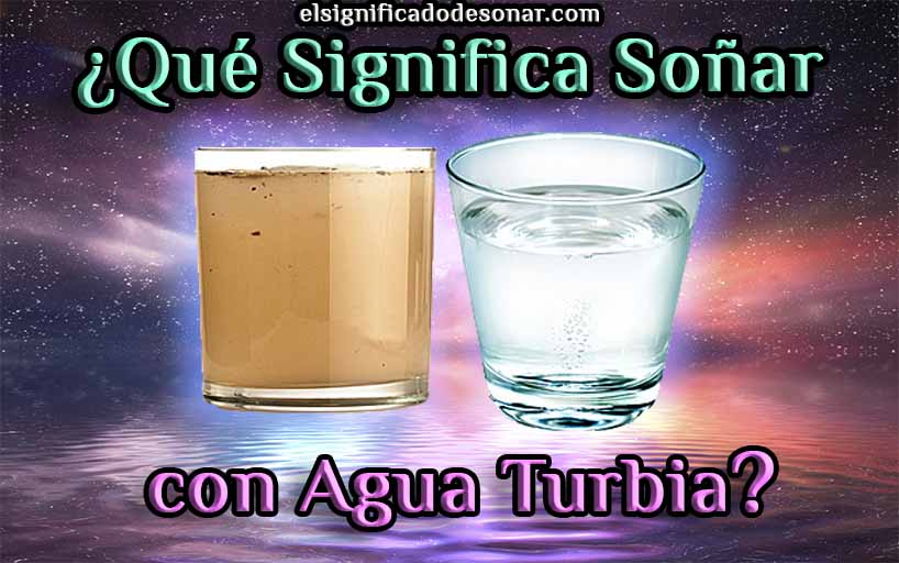 Qué Significa Soñar con Agua Turbia?