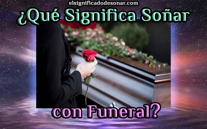 Qué Significa Soñar con Funeral?