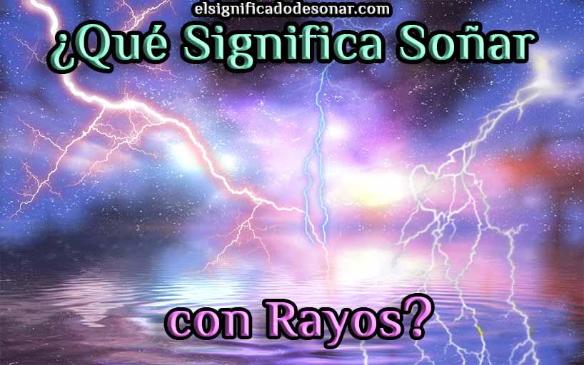 Qué Significa Soñar con Rayos?