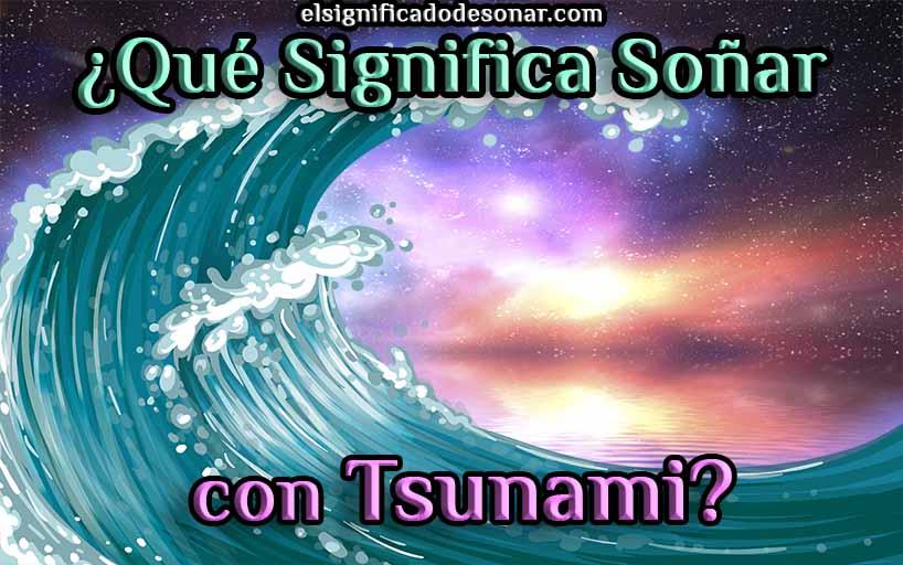 Qué Significa Soñar con Tsunami?