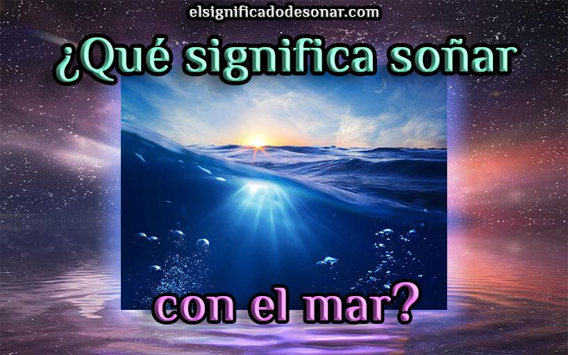 Qué significa soñar con el mar?