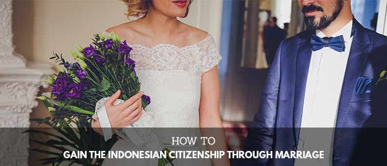 How to Gain the Indonesian Citizenship Through Marriage?