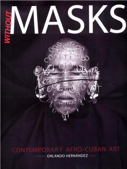 WITHOUT MASKS: Contemporary Afro-Cuban Art*