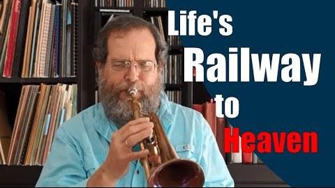 Life's Railway to Heaven – Trumpet Hymn