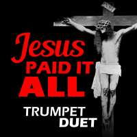 Jesus Paid it All Trumpet Duet