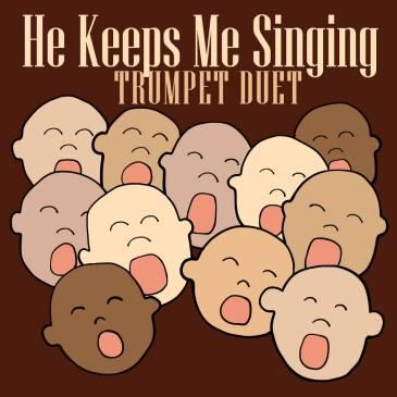 He Keeps Me Singing Trumpet Hymn Duet