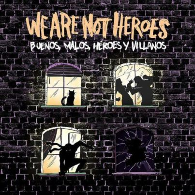 We Are Not Heroes debutan con Buenos, Malos, Héroes y Villanos
