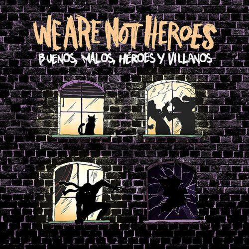 We Are Not Heroes debutan con Buenos, Malos, Héroes y Villanos 2