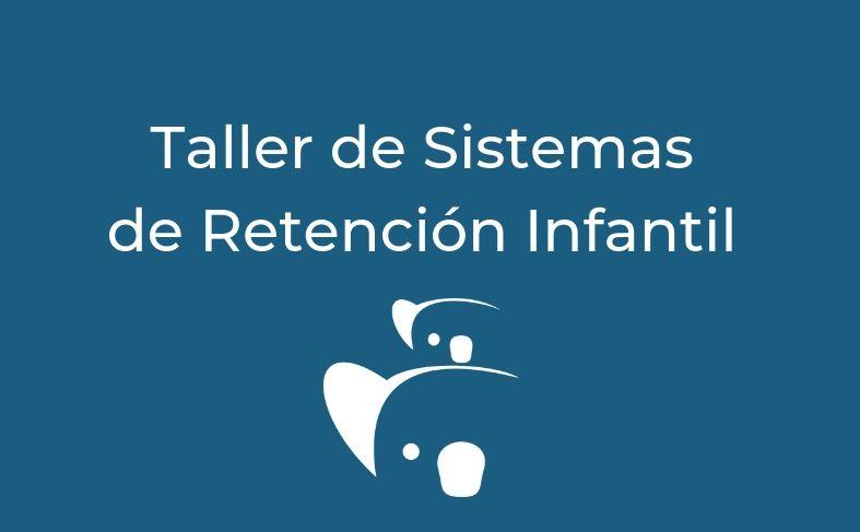 TALLER DE SISTEMAS DE RETENCION INFANTIL Y SILLAS A CONTRAMARCHA MADRID
