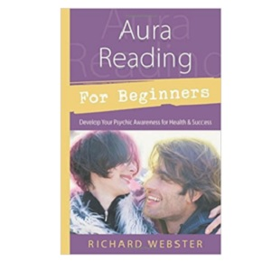 Aura Reading for Beginners: Develop Your Psychic Awareness for Health & Success by Richard Webster