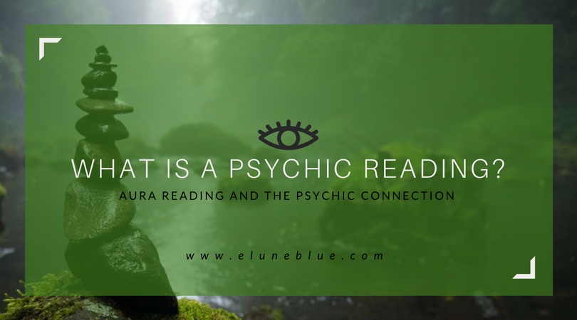 What is a Psychic Reading? Aura Reading and the Psychic Connection - By Aemetri from Elune Blue
