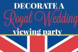 Decorate a Royal Wedding Viewing party for less than $100. Tips and Ideas from Elva M Design Studio.