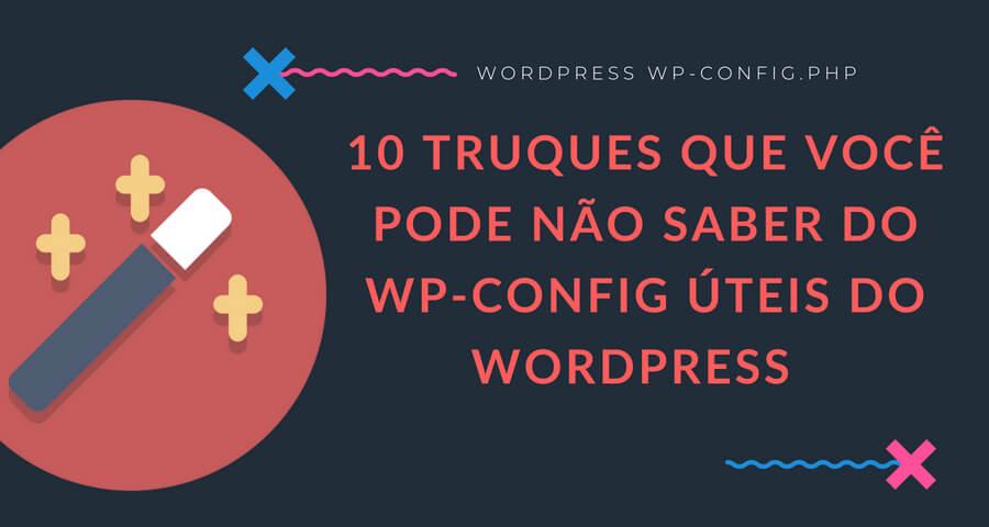10 truques que você pode não saber do wp-config úteis do WordPress