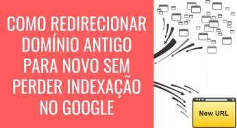 Como redirecionar domínio antigo para outro sem perder indexação no google