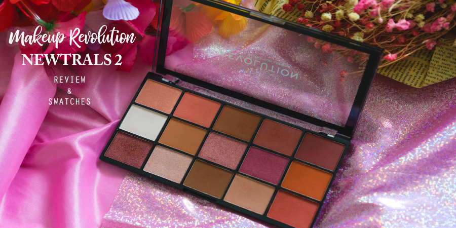 Makeup Revolution Newtrals 2 Eyeshadow Palette Review