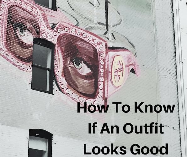To determine if your outfit looks good or not, there are some simple guidelines you can follow to make sure you always look and feel your best.
