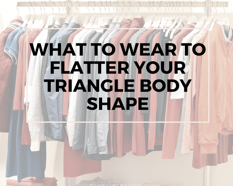 You have a triangle body shape if your lower body is wider than your upper body. When you gain weight, it tends to go to your hips, butt or thighs. And you may be self conscious about these parts, and want to cover them up. Here's the styles and silhouettes that will flatter you best.