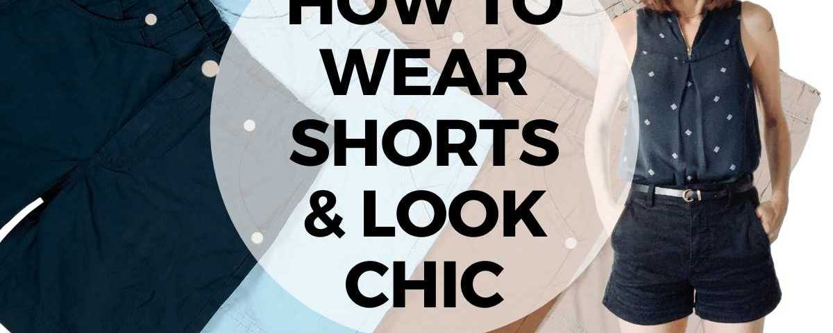 How to wear shorts and look chic text overlay image of shorts.