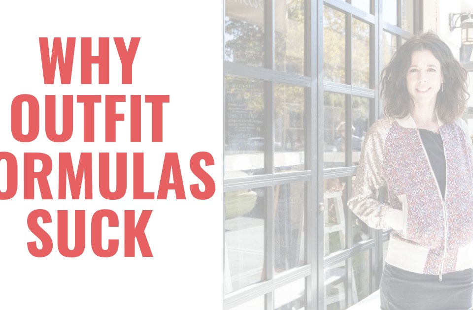 Getting dressed isn't a one-size-fits-all experience. Therefore, wearing outfit formulas isn't the answer. These style tips tell you what to wear instead.