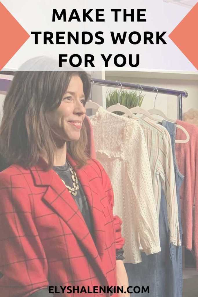 Make the trends work for you text overlay image of woman standing in front of clothing rack.