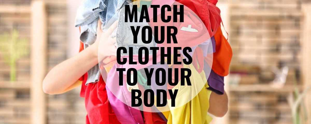 Match your clothes to your body text overlay image of colorful clothes held in hands.