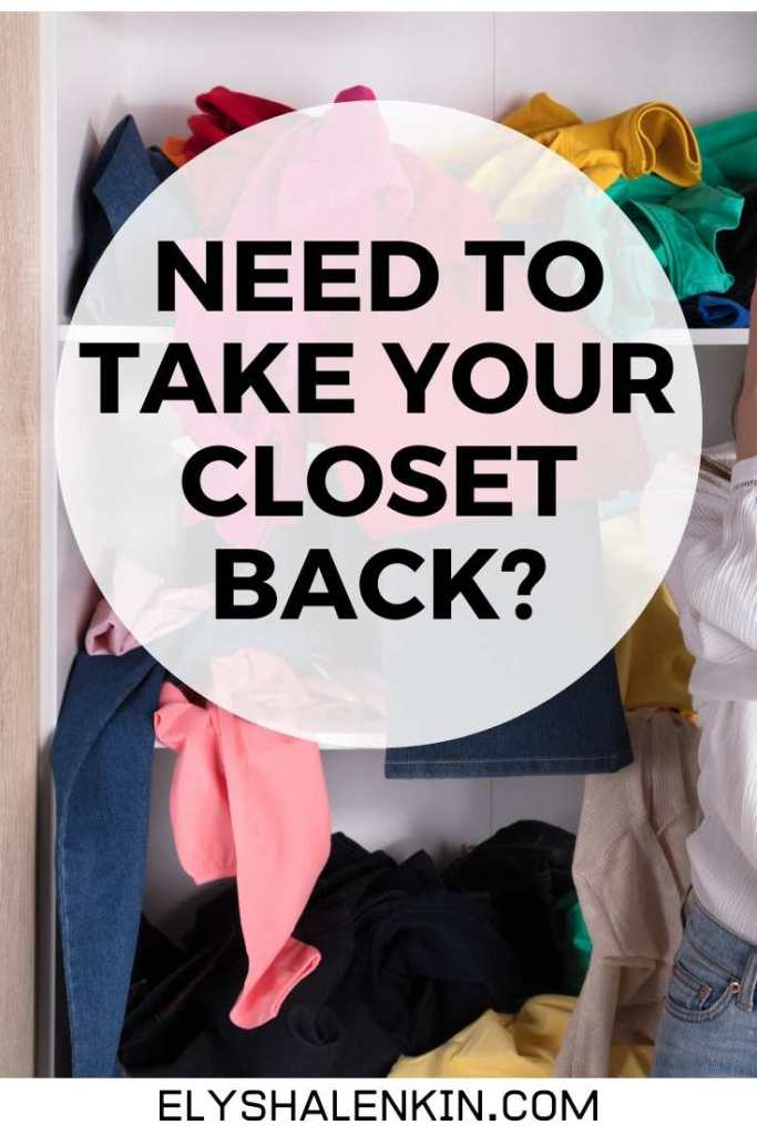 Need to take your closet back text overlay image of messy closet.