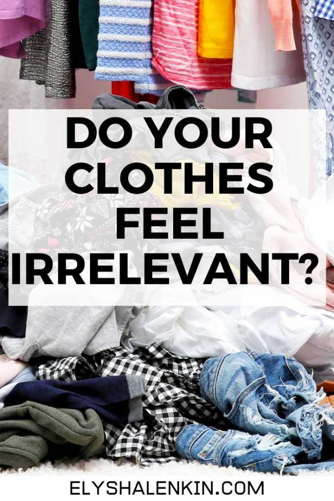 Do your clothes feel irrelevant text overlay image of pile of clothes.