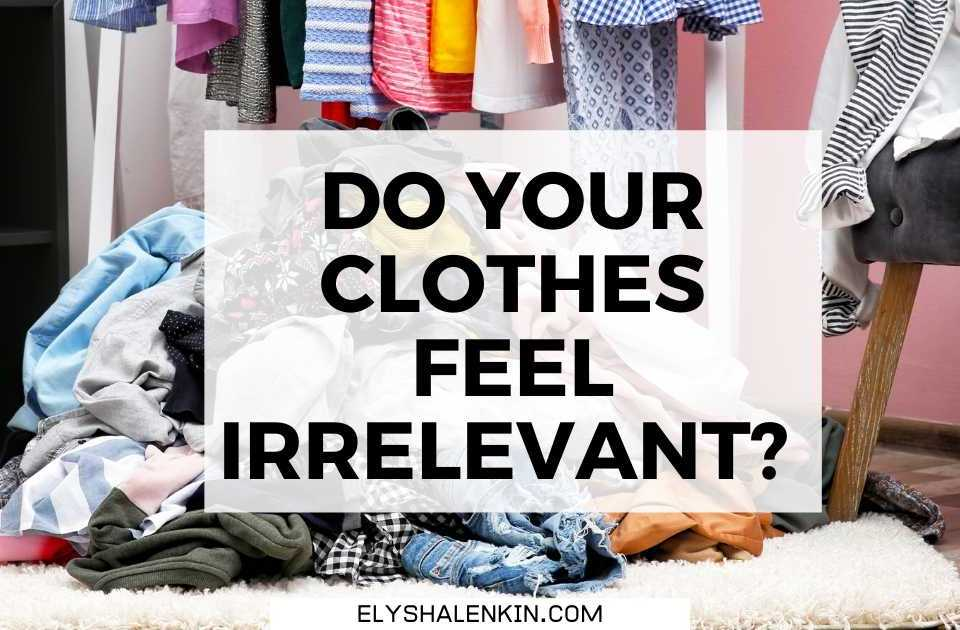 Do your clothes feel irrelevant text overlay image of pile of clothes on the floor.