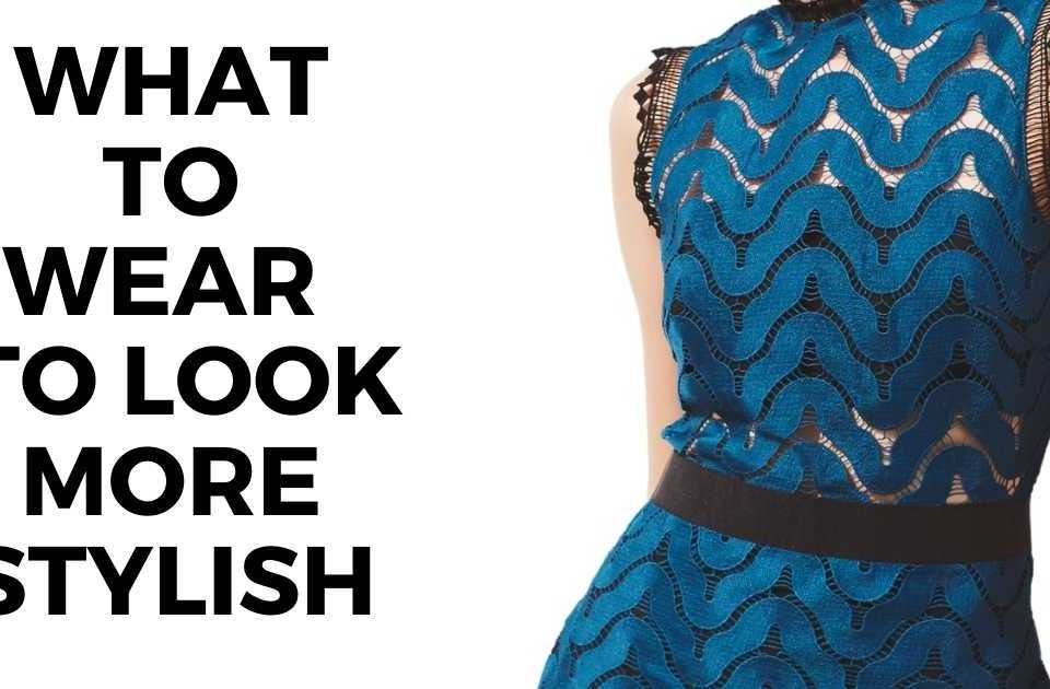 What to wear to look more chic text overlay image of woman wearing blue lace dress.