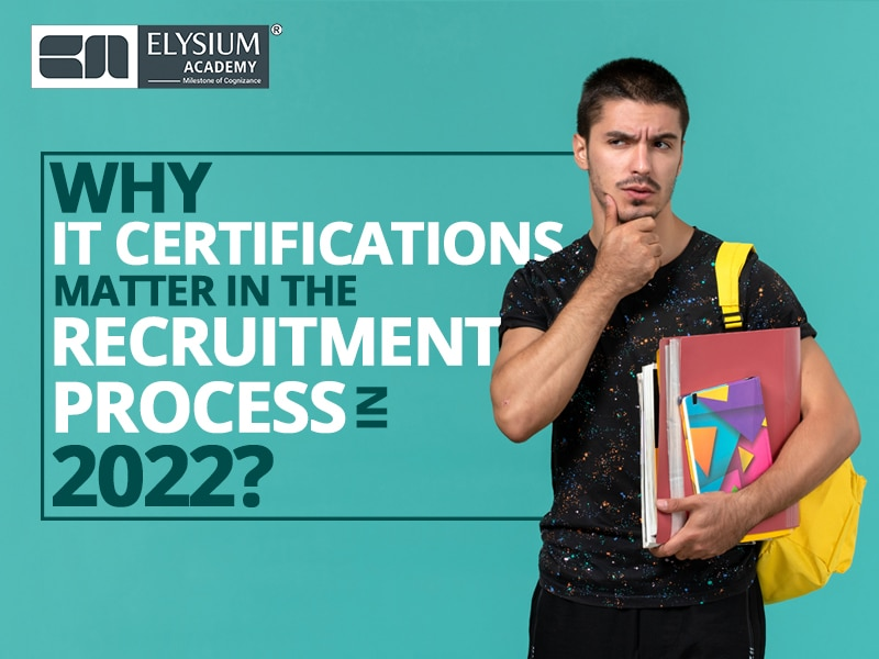 Why IT certifications matter in the recruitment process in 2022