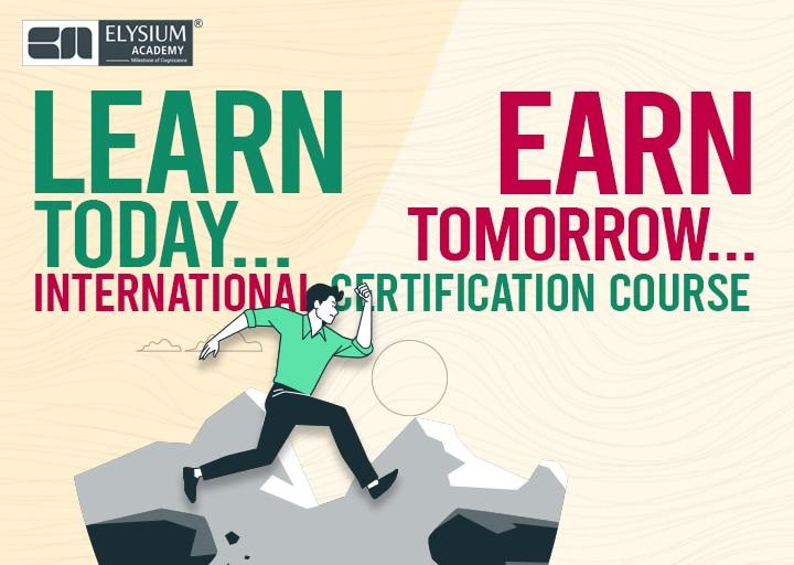 Learn Today, Earn Tomorrow - International Certification Course