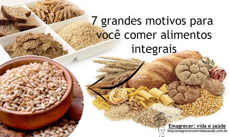 7 motivos pra voce comer alimentos integrais