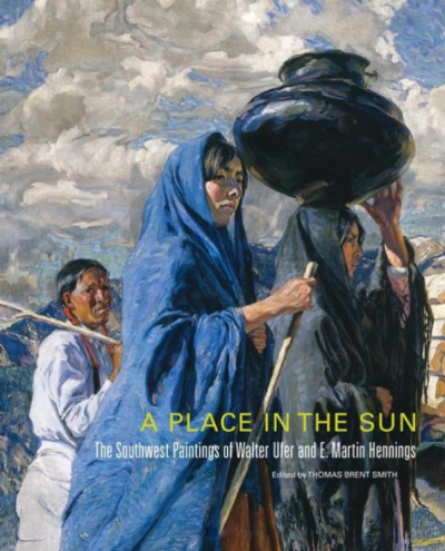 A Place in the Sun: The Southwest Paintings of Walter Ufer and E. Martin Hennings