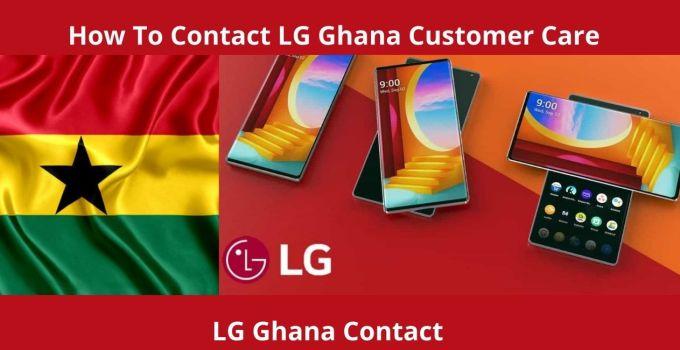 How To Contact LG Ghana Customer Care