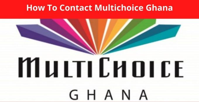 How To Contact Multichoice Ghana – Contact Number, Email, & Website