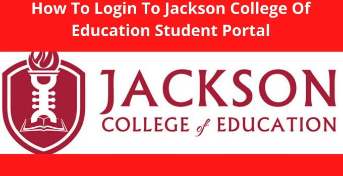 How To Login To Your Jackson College of Education Student Portal – Login To Your Account Easily