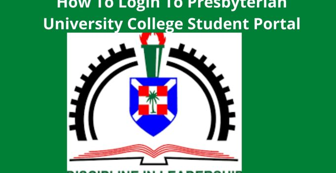 How To Login To Your Presbyterian University College Student Portal – Enjoy Stress Free Login